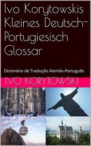Baixar Ivo Korytowskis Kleines Deutsch-Portugiesisch  Glossar: Dicionário de Tradução Alemão-Português pdf, epub, ebook