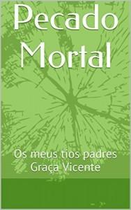 Baixar Pecado Mortal: Os meus tios padres Graça Vicente pdf, epub, ebook