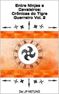Baixar Entre Ninjas e Cavaleiros:Crônicas do Tigre Guerreiro Vol. 2 pdf, epub, ebook