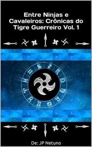 Baixar Entre Ninjas e Cavaleiros: Crônicas do Tigre Guerreiro Vol. 1 pdf, epub, ebook