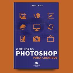 Baixar O Melhor do Photoshop para Criativos – Especial pdf, epub, eBook