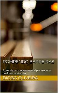 Baixar Rompendo Barreiras: Aprenda um modelo mental para superar qualquer obstáculo pdf, epub, eBook