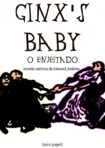 Baixar Ginx's Baby, o enjeitado (novela satírica) pdf, epub, eBook