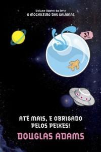 Baixar Até Mais, e Obrigado Pelos Peixes! (O mochileiro das galáxias Livro 4) pdf, epub, ebook