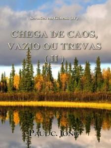 Baixar Sermões em Gênesis (IV) – CHEGA DE CAOS, VAZIO OU TREVAS ( II ) pdf, epub, ebook