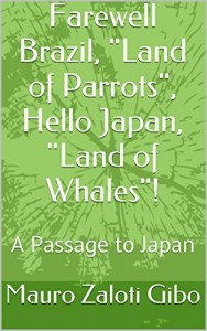 """Baixar Farewell Brazil, """"Land of Parrots"""", Hello Japan, """"Land of Whales""""!: A Passage to Japan (Return of the Japanese Natives Livro 1) pdf, epub, eBook"""