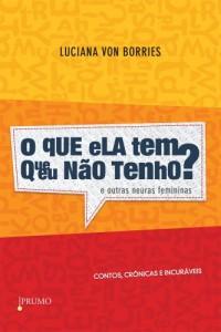 Baixar O que Ela Tem que Eu Não Tenho? E Outras Neuras Femininas: contos, crônicas e incuráveis (Prumo Leia) pdf, epub, eBook