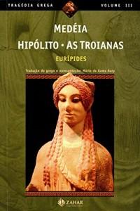 Baixar Medéia, Hipólito, As Troianas (Tragédia Grega *) pdf, epub, ebook