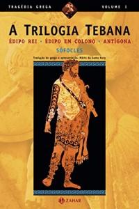 Baixar A Trilogia Tebana: Édipo Rei, Édipo em Colono, Antígona (Tragédia Grega *) pdf, epub, ebook