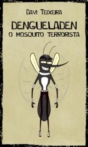 Baixar Dengueladen O Mosquito Terrorista pdf, epub, ebook