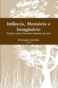 Baixar Memória, Infância e Imaginário. Ensaios sobre Literatura Infantil e Juvenil pdf, epub, ebook