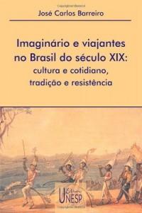 Baixar Imaginário e viajantes no Brasil do século XIX: cultura e cotidiano, tradição e resistência pdf, epub, eBook