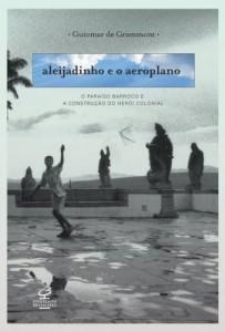 Baixar Aleijadinho e o aeroplano: O paraíso barroco e a contrução do herói colonial pdf, epub, ebook
