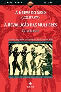 Baixar A greve do sexo (Lisístrata), A revolução das mulheres (Comédia Grega *) pdf, epub, ebook