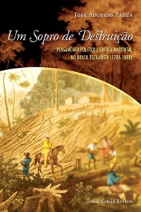 Baixar Um Sopro de Destruição: Pensamento político e crítica ambiental no Brasil escravista, 1786-1888 pdf, epub, eBook