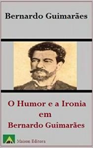 Baixar O Humor e a Ironia em Bernardo Guimarães (Ilustrado) (Literatura Língua Portuguesa) pdf, epub, eBook