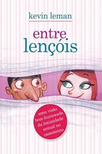 Baixar Entre lençóis: uma visão bem-humorada da intimidade sexual no casamento pdf, epub, ebook