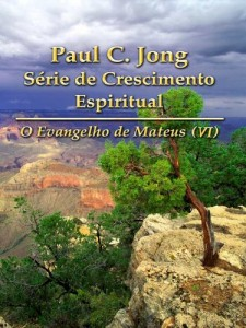 Baixar O Evangelho de Mateus (V) – Paul C. Jong Série de Crescimento Espiritual pdf, epub, ebook