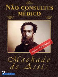 Baixar Não Consultes Médico (Obras Machado de Assis Livro 1) pdf, epub, ebook