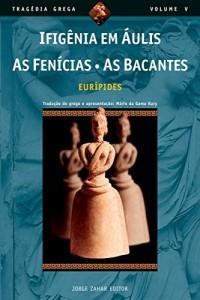 Baixar Ifigênia em Áulis, As Fenícias, As Bacantes (Tragédia Grega *) pdf, epub, ebook