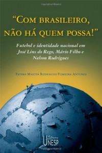 Baixar Com brasileiro, não há quem possa!: futebol e identidade nacional em José Lins do Rego, Mário Filho e Nelson Rodrigues pdf, epub, ebook