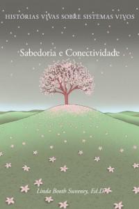 Baixar Sabedoria e Conectividade: Historias Vivas Sobre Sistemas Vivos pdf, epub, eBook