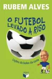Baixar O futebol levado a riso: Lições do bobo da corte pdf, epub, ebook
