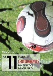 Baixar 11 Maiores Centroavantes do Futebol Brasileiro, Os pdf, epub, ebook