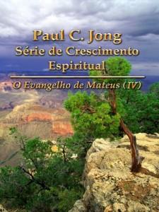 Baixar O Evangelho de Mateus (IV) – Paul C. Jong Série de Crescimento Espiritual pdf, epub, eBook