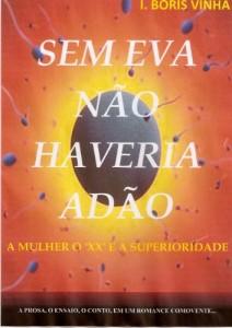 Baixar SEM EVA NÃO EXISTIRIA ADÃO,… A Mulher o XX e a Superioridade pdf, epub, eBook