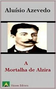 Baixar A Mortalha de Alzira (Ilustrado) (Literatura Língua Portuguesa) pdf, epub, eBook