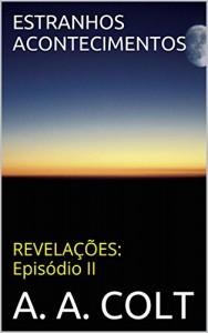 Baixar ESTRANHOS ACONTECIMENTOS (REVELAÇÕES: Episódio II) pdf, epub, ebook