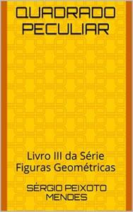 Baixar Quadrado Peculiar: Livro III da Série Figuras Geométricas pdf, epub, eBook