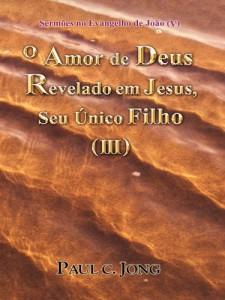 Baixar Sermões no Evangelho de João (V) – O Amor de Deus Revelado em Jesus, Seu Único Filho ( III ) pdf, epub, ebook