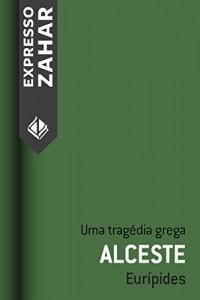 Baixar Alceste: Uma tragédia grega pdf, epub, ebook