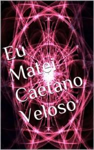 Baixar Eu Matei Caetano Veloso (Impávido Colosso Livro 1) pdf, epub, eBook