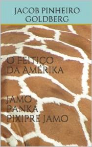 Baixar O Feitiço da Amérika – Jamo Panka Pixipre Jamo pdf, epub, eBook