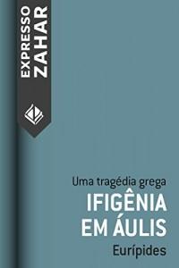 Baixar Ifigênia em Áulis: Uma tragédia grega pdf, epub, ebook