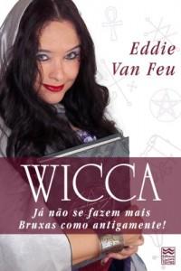 Baixar Wicca – Já não se fazem mais Bruxas como antigamente! pdf, epub, ebook