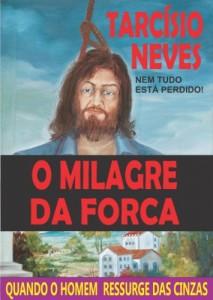 Baixar O Milagre da Forca: Quando o homem ressurge das cinzas (Coleção Tarcísio Neves) pdf, epub, ebook