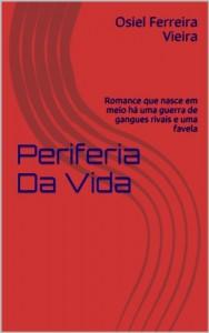 Baixar Periferia Da Vida: Romance que nasce em meio há uma guerra de gangues rivais e uma favela pdf, epub, ebook