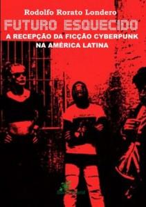 Baixar Futuro Esquecido – A Recepção da Ficção Cyberpunk na América Latina pdf, epub, eBook
