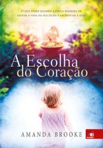 Baixar A Escolha do Coração: O que fazer quando a única maneira de salvar a vida da sua filha é sacrificar a sua? pdf, epub, ebook