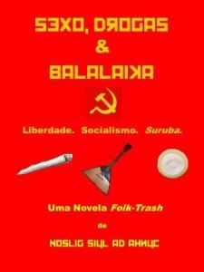 Baixar Sexo, drogas & Balalaika. Livro I: As desventuras de um Cosplay de Wladimir Lenin pdf, epub, ebook