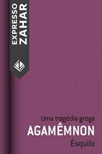 Baixar Agamêmnon: Uma tragédia grega pdf, epub, ebook