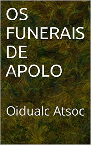 Baixar OS FUNERAIS DE APOLO: Oidualc Atsoc pdf, epub, ebook