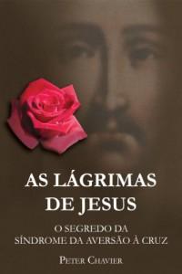 Baixar AS LÁGRIMAS DE JESUS – O SEGREDO DA SÍNDROME DA AVERSÃO À CRUZ pdf, epub, eBook