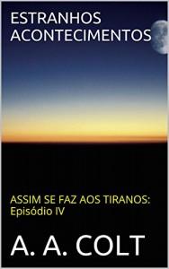 Baixar ESTRANHOS ACONTECIMENTOS (ASSIM SE FAZ AOS TIRANOS: Episódio IV) pdf, epub, ebook