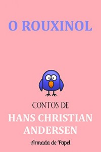 Baixar O Rouxinol (Contos de Hans Christian Andersen Livro 6) pdf, epub, eBook