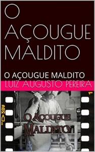 Baixar O AÇOUGUE MALDITO: O AÇOUGUE MALDITO (Livros malditos Livro 1) pdf, epub, eBook